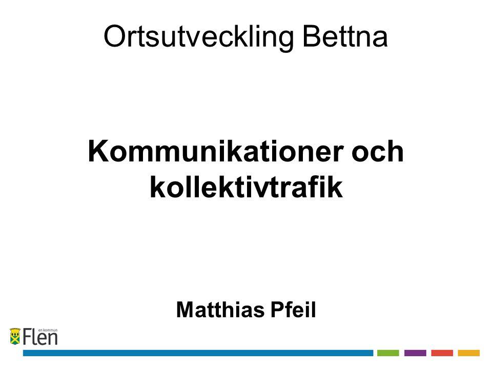 Ortsutveckling Bettna Kommunikationer och kollektivtrafik Matthias Pfeil