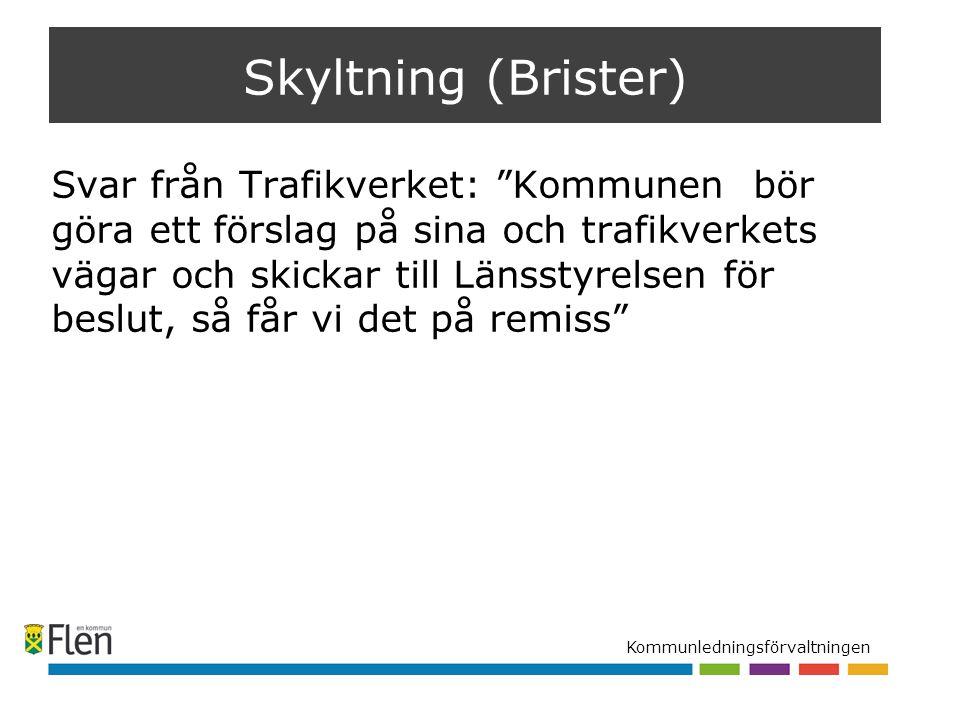 """Kommunledningsförvaltningen Skyltning (Brister) Svar från Trafikverket: """"Kommunen bör göra ett förslag på sina och trafikverkets vägar och skickar til"""