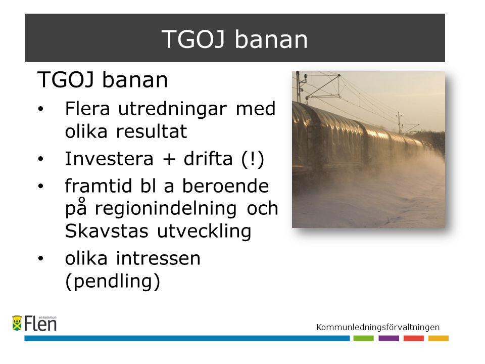 Kommunledningsförvaltningen TGOJ banan Flera utredningar med olika resultat Investera + drifta (!) framtid bl a beroende på regionindelning och Skavstas utveckling olika intressen (pendling)