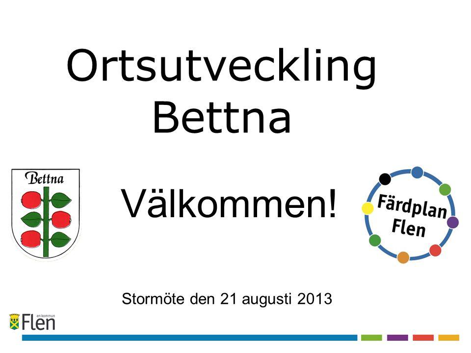 Ortsutveckling Bettna Stormöte den 21 augusti 2013 Välkommen!