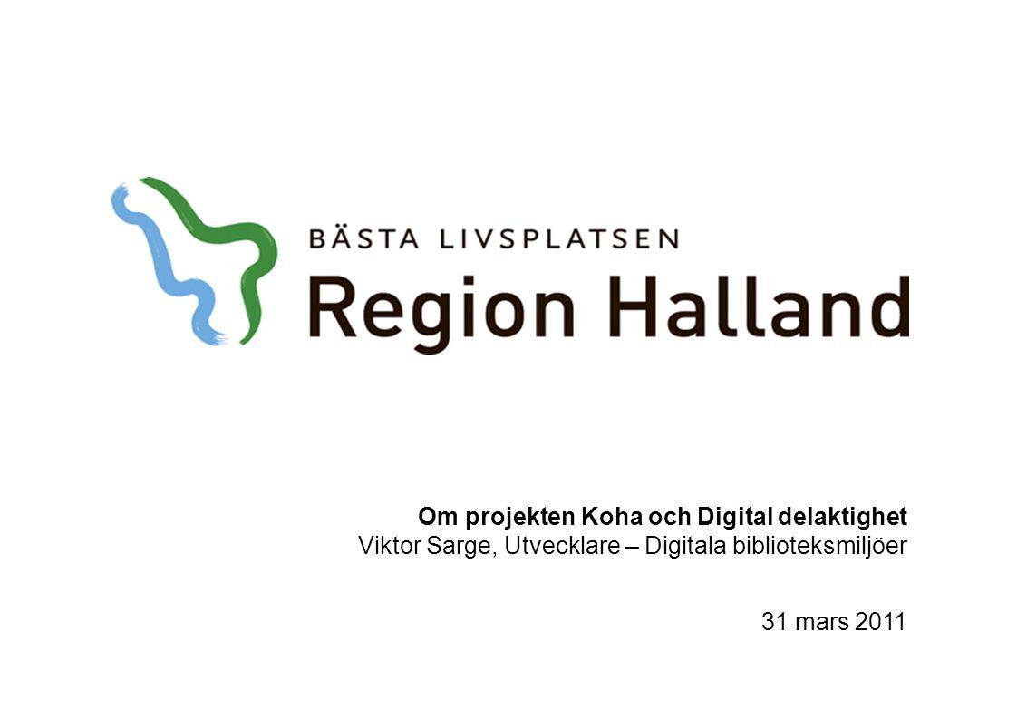 Om projekten Koha och Digital delaktighet Viktor Sarge, Utvecklare – Digitala biblioteksmiljöer 31 mars 2011