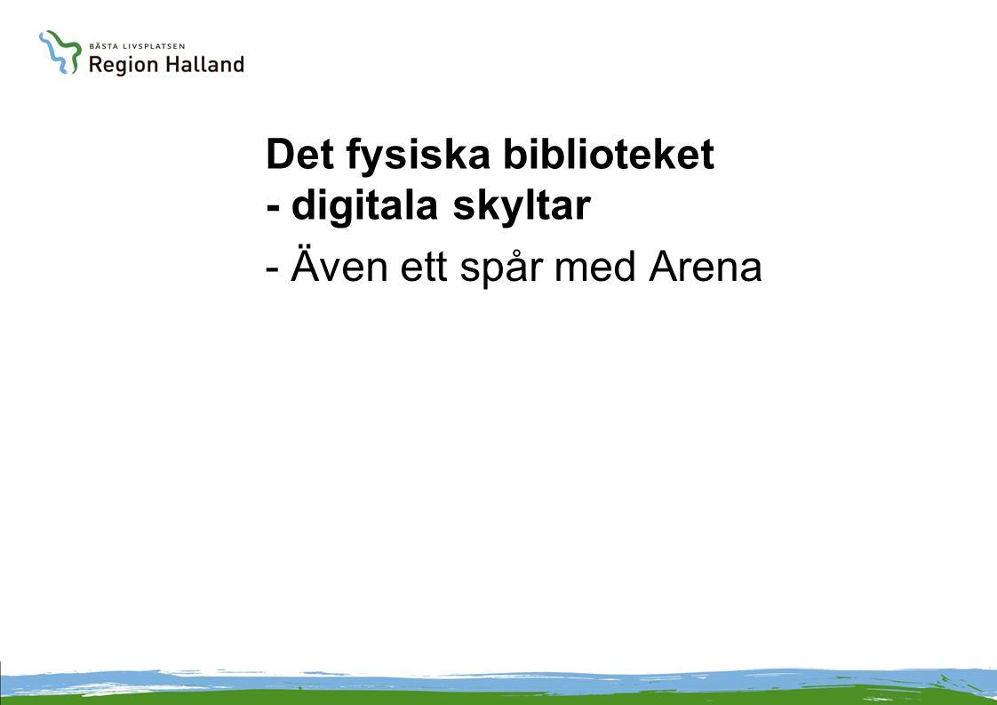 Det fysiska biblioteket - digitala skyltar - Även ett spår med Arena