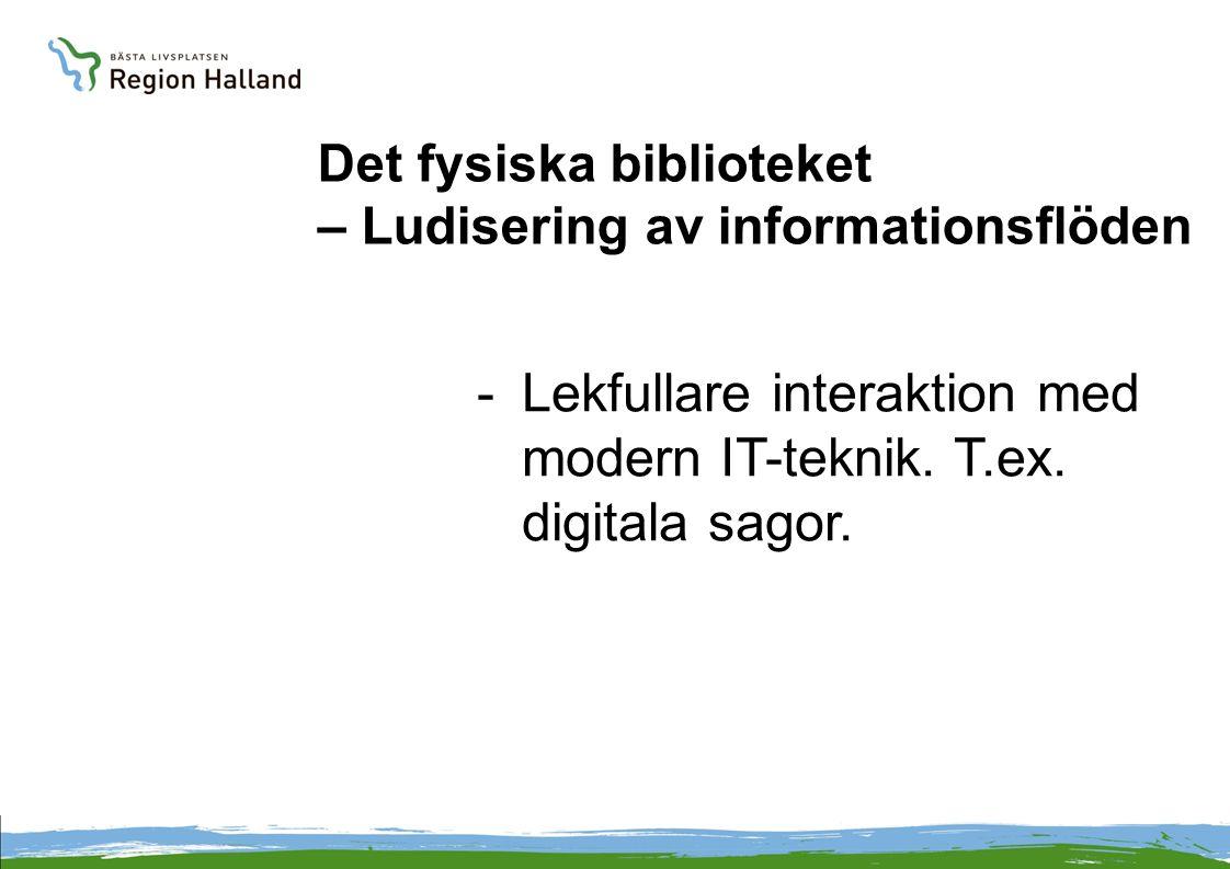 Det fysiska biblioteket – Ludisering av informationsflöden -L-Lekfullare interaktion med modern IT-teknik. T.ex. digitala sagor.