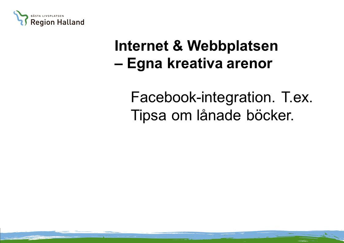 Internet & Webbplatsen – Egna kreativa arenor Facebook-integration. T.ex. Tipsa om lånade böcker.