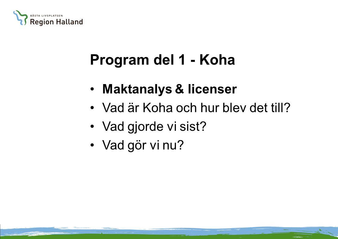 Program del 1 - Koha Maktanalys & licenser Vad är Koha och hur blev det till? Vad gjorde vi sist? Vad gör vi nu?