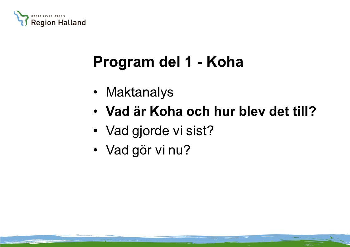 Program del 1 - Koha Maktanalys Vad är Koha och hur blev det till? Vad gjorde vi sist? Vad gör vi nu?