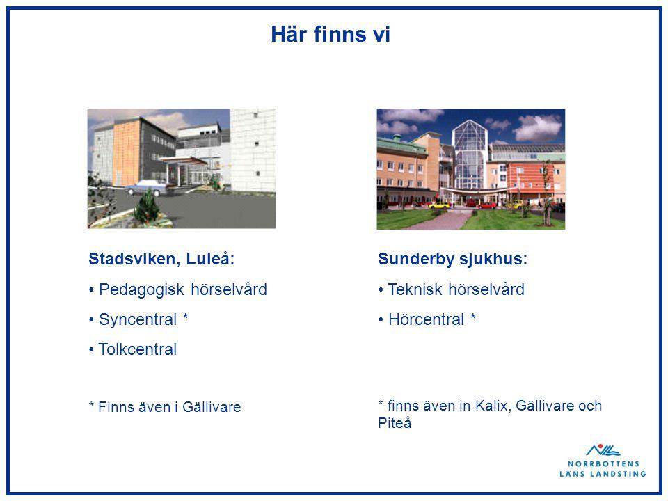 Här finns vi Stadsviken, Luleå: Pedagogisk hörselvård Syncentral * Tolkcentral * Finns även i Gällivare Sunderby sjukhus: Teknisk hörselvård Hörcentral * * finns även in Kalix, Gällivare och Piteå