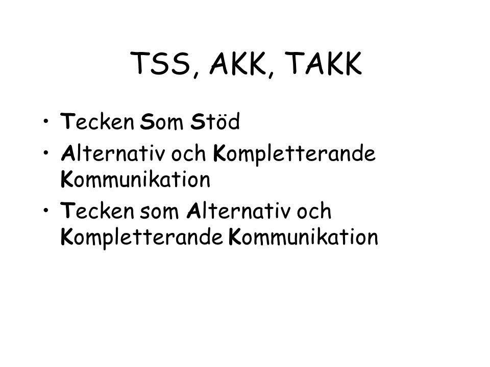 TSS, AKK, TAKK Tecken Som Stöd Alternativ och Kompletterande Kommunikation Tecken som Alternativ och Kompletterande Kommunikation