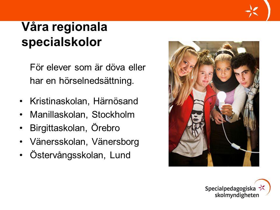 Våra regionala specialskolor För elever som är döva eller har en hörselnedsättning. Kristinaskolan, Härnösand Manillaskolan, Stockholm Birgittaskolan,