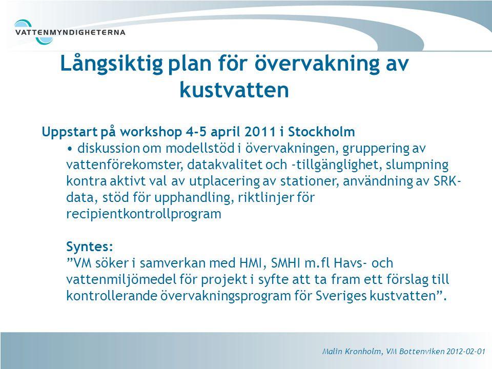 Uppstart på workshop 4-5 april 2011 i Stockholm diskussion om modellstöd i övervakningen, gruppering av vattenförekomster, datakvalitet och -tillgänglighet, slumpning kontra aktivt val av utplacering av stationer, användning av SRK- data, stöd för upphandling, riktlinjer för recipientkontrollprogram Syntes: VM söker i samverkan med HMI, SMHI m.fl Havs- och vattenmiljömedel för projekt i syfte att ta fram ett förslag till kontrollerande övervakningsprogram för Sveriges kustvatten .
