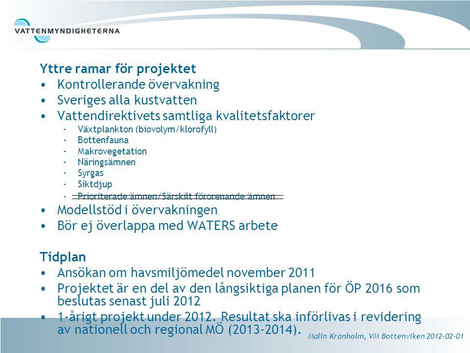 Yttre ramar för projektet Kontrollerande övervakning Sveriges alla kustvatten Vattendirektivets samtliga kvalitetsfaktorer Växtplankton (biovolym/klorofyll) Bottenfauna Makrovegetation Näringsämnen Syrgas Siktdjup Prioriterade ämnen/Särskilt förorenande ämnen Modellstöd i övervakningen Bör ej överlappa med WATERS arbete Tidplan Ansökan om havsmiljömedel november 2011 Projektet är en del av den långsiktiga planen för ÖP 2016 som beslutas senast juli 2012 1-årigt projekt under 2012.