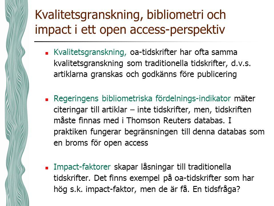 Kvalitetsgranskning, bibliometri och impact i ett open access-perspektiv Kvalitetsgranskning, oa-tidskrifter har ofta samma kvalitetsgranskning som traditionella tidskrifter, d.v.s.