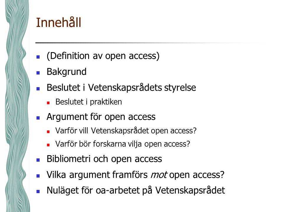 Innehåll (Definition av open access) Bakgrund Beslutet i Vetenskapsrådets styrelse Beslutet i praktiken Argument för open access Varför vill Vetenskapsrådet open access.