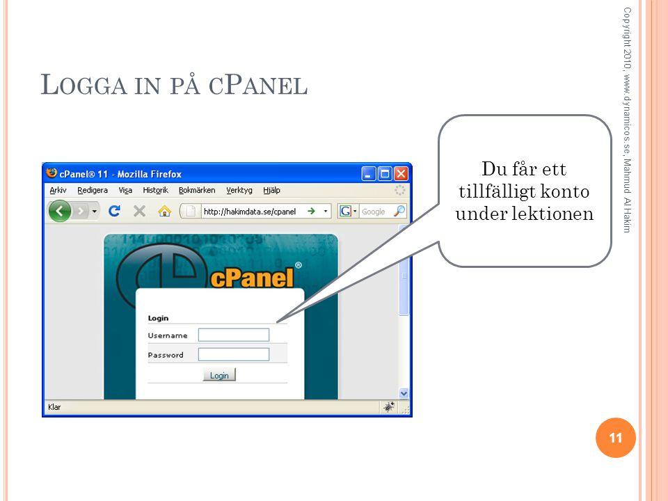 L OGGA IN PÅ C P ANEL 11 Copyright 2010, www.dynamicos.se, Mahmud Al Hakim Du får ett tillfälligt konto under lektionen
