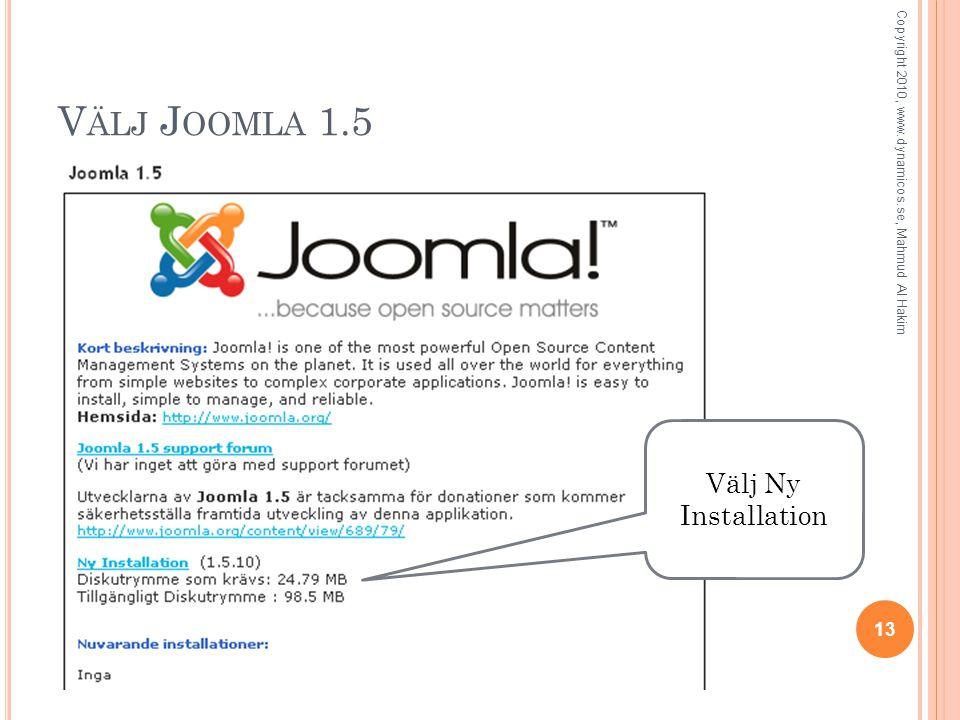 V ÄLJ J OOMLA 1.5 13 Copyright 2010, www.dynamicos.se, Mahmud Al Hakim Välj Ny Installation