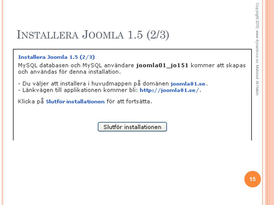 I NSTALLERA J OOMLA 1.5 (2/3) 15 Copyright 2010, www.dynamicos.se, Mahmud Al Hakim