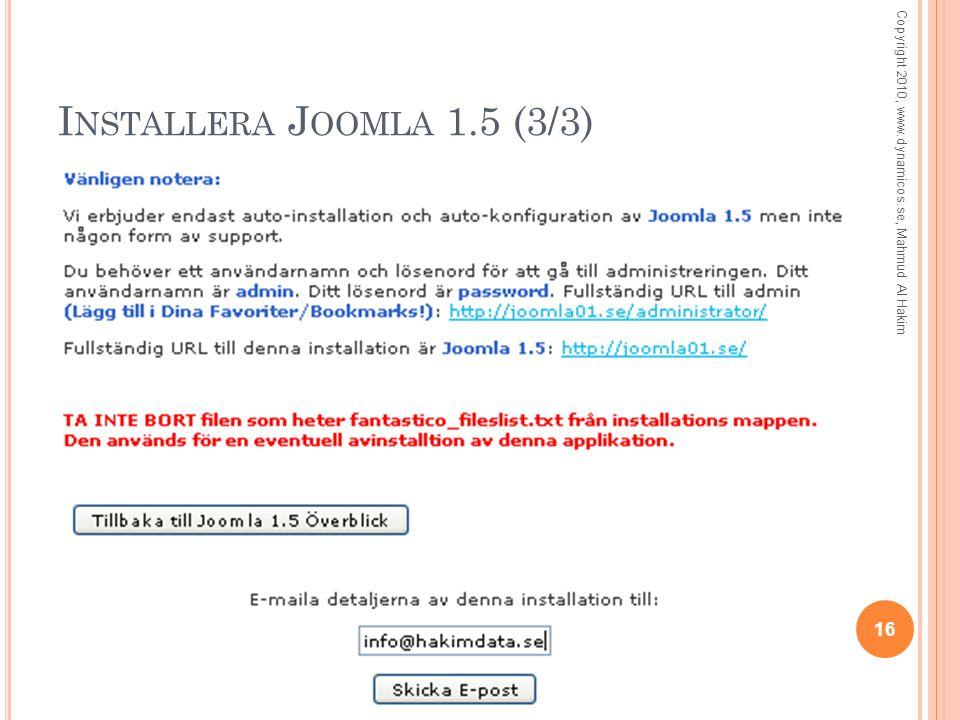 I NSTALLERA J OOMLA 1.5 (3/3) 16 Copyright 2010, www.dynamicos.se, Mahmud Al Hakim