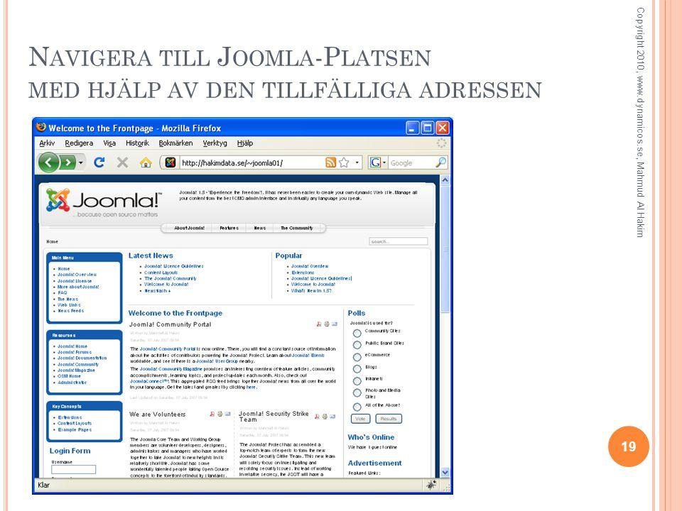 N AVIGERA TILL J OOMLA -P LATSEN MED HJÄLP AV DEN TILLFÄLLIGA ADRESSEN 19 Copyright 2010, www.dynamicos.se, Mahmud Al Hakim