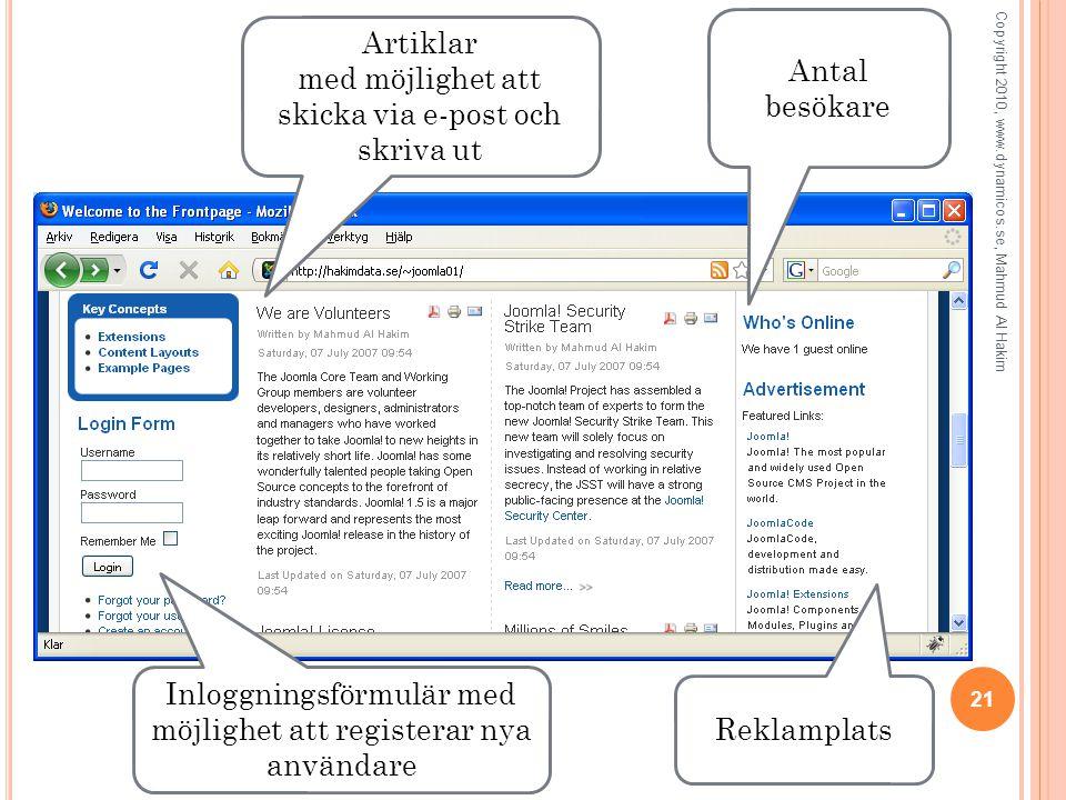 21 Copyright 2010, www.dynamicos.se, Mahmud Al Hakim Artiklar med möjlighet att skicka via e-post och skriva ut Antal besökare Inloggningsförmulär med möjlighet att registerar nya användare Reklamplats