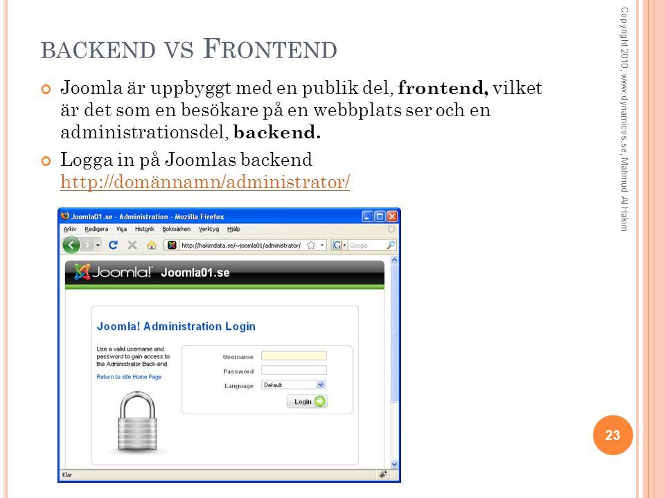 BACKEND VS F RONTEND Joomla är uppbyggt med en publik del, frontend, vilket är det som en besökare på en webbplats ser och en administrationsdel, backend.