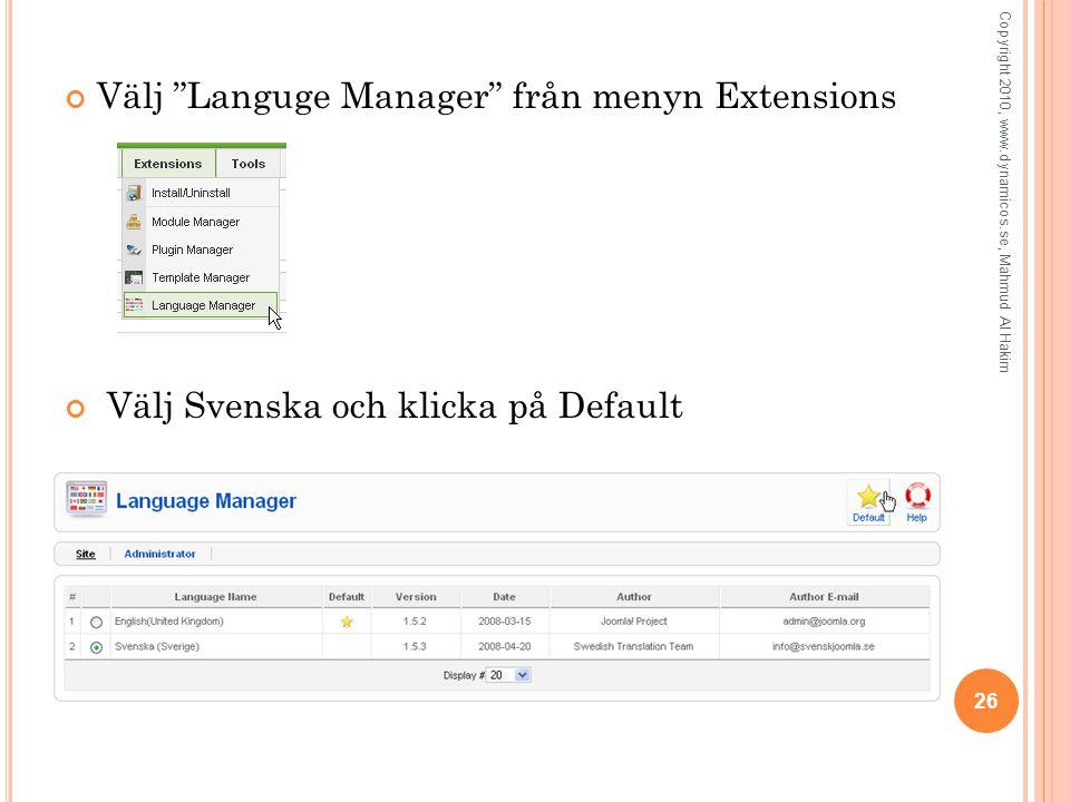 Välj Languge Manager från menyn Extensions Välj Svenska och klicka på Default 26 Copyright 2010, www.dynamicos.se, Mahmud Al Hakim