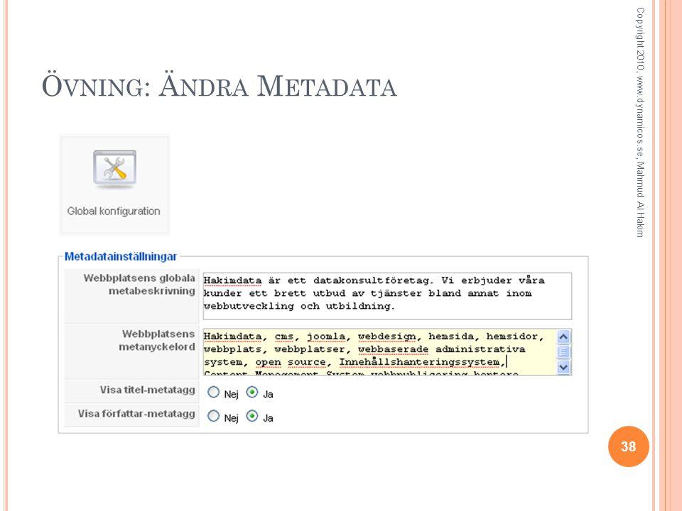 Ö VNING : Ä NDRA M ETADATA 38 Copyright 2010, www.dynamicos.se, Mahmud Al Hakim
