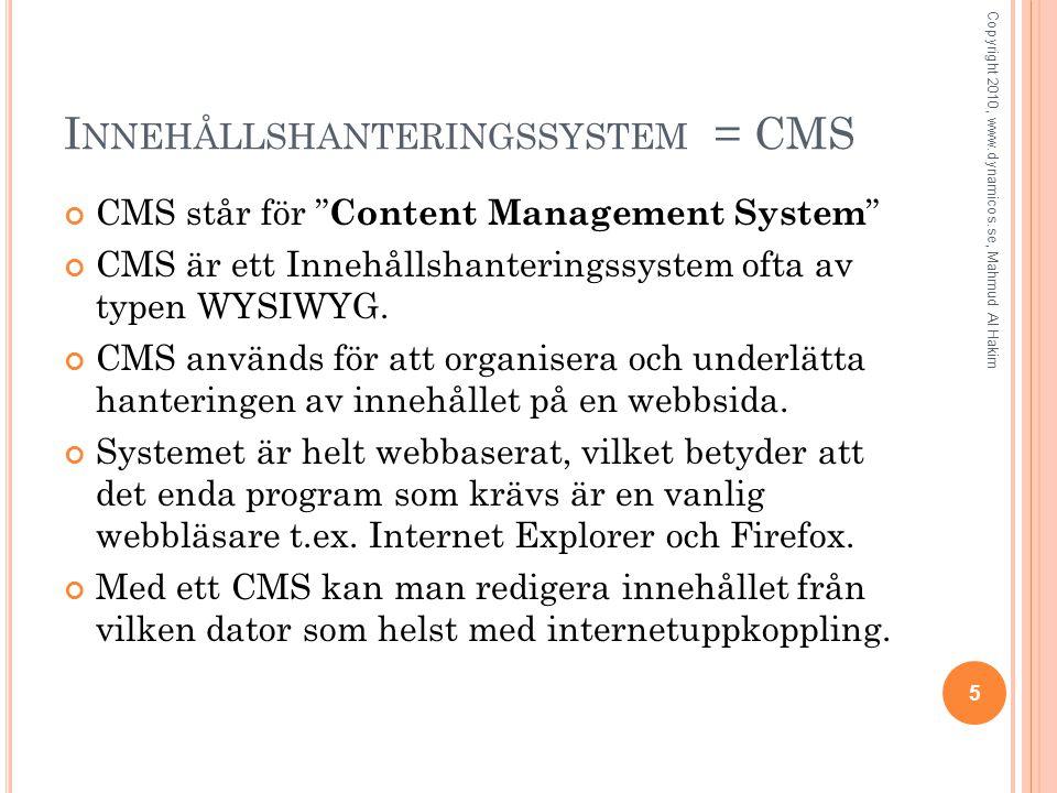 I NNEHÅLLSHANTERINGSSYSTEM = CMS CMS står för Content Management System CMS är ett Innehållshanteringssystem ofta av typen WYSIWYG.