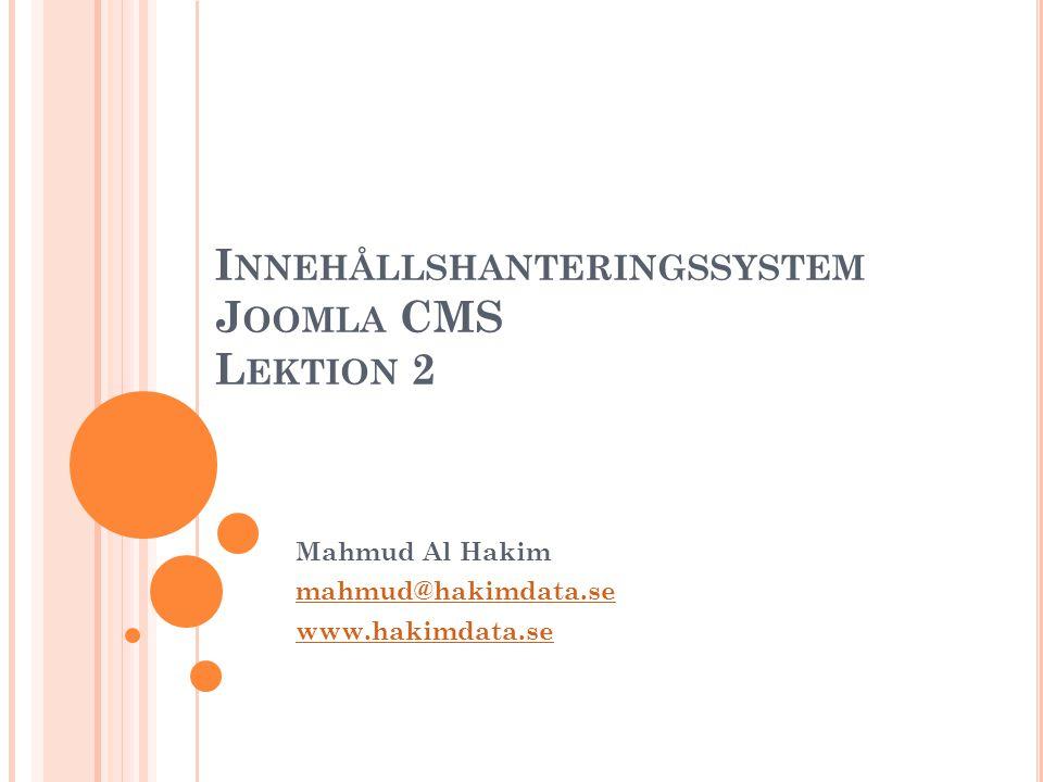 I NNEHÅLLSHANTERINGSSYSTEM J OOMLA CMS L EKTION 2 Mahmud Al Hakim mahmud@hakimdata.se www.hakimdata.se
