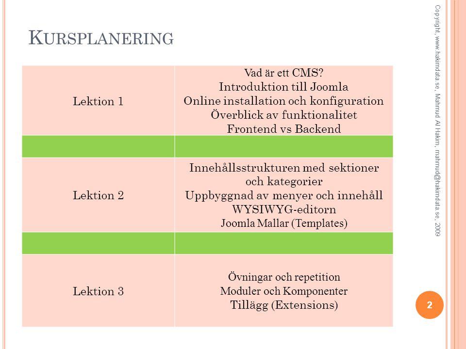 K URSPLANERING 2 Copyright, www.hakimdata.se, Mahmud Al Hakim, mahmud@hakimdata.se, 2009 Lektion 1 Vad är ett CMS.
