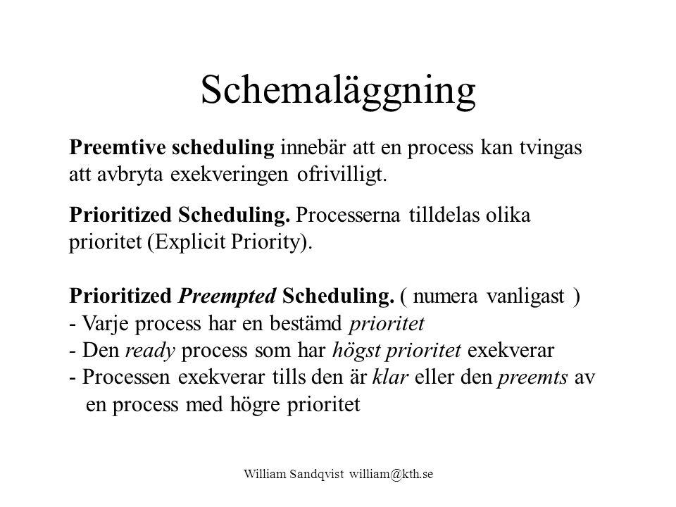 William Sandqvist william@kth.se Schemaläggning Preemtive scheduling innebär att en process kan tvingas att avbryta exekveringen ofrivilligt. Prioriti