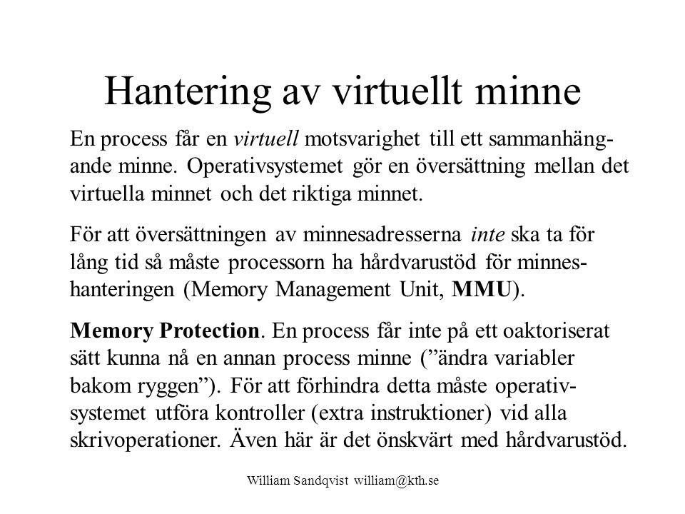 William Sandqvist william@kth.se Hantering av virtuellt minne En process får en virtuell motsvarighet till ett sammanhäng- ande minne. Operativsysteme