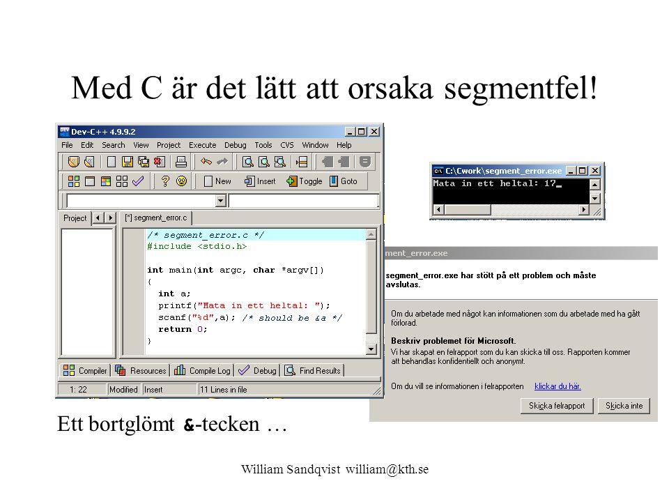 William Sandqvist william@kth.se Med C är det lätt att orsaka segmentfel! Ett bortglömt & -tecken …