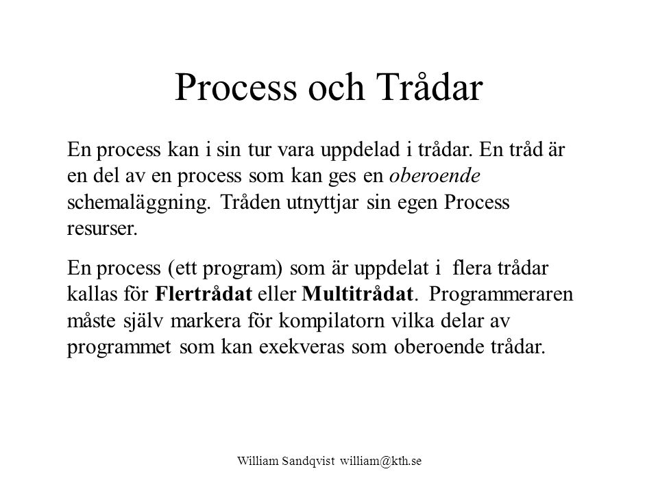 William Sandqvist william@kth.se Process och Trådar En process kan i sin tur vara uppdelad i trådar. En tråd är en del av en process som kan ges en ob