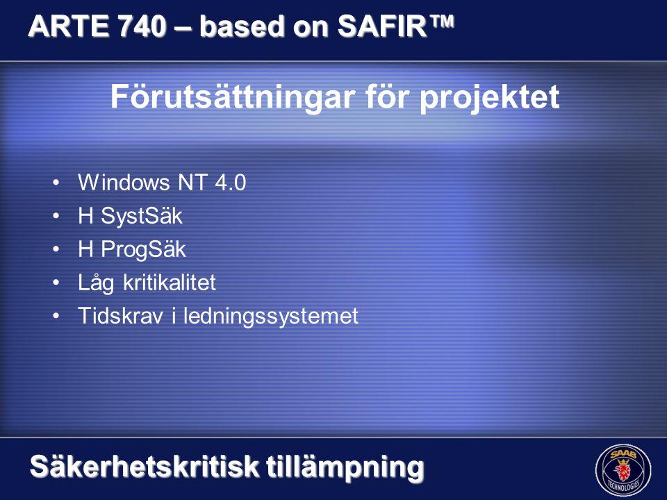 Förutsättningar för projektet Windows NT 4.0 H SystSäk H ProgSäk Låg kritikalitet Tidskrav i ledningssystemet ARTE 740 – based on SAFIR™ Säkerhetskritisk tillämpning