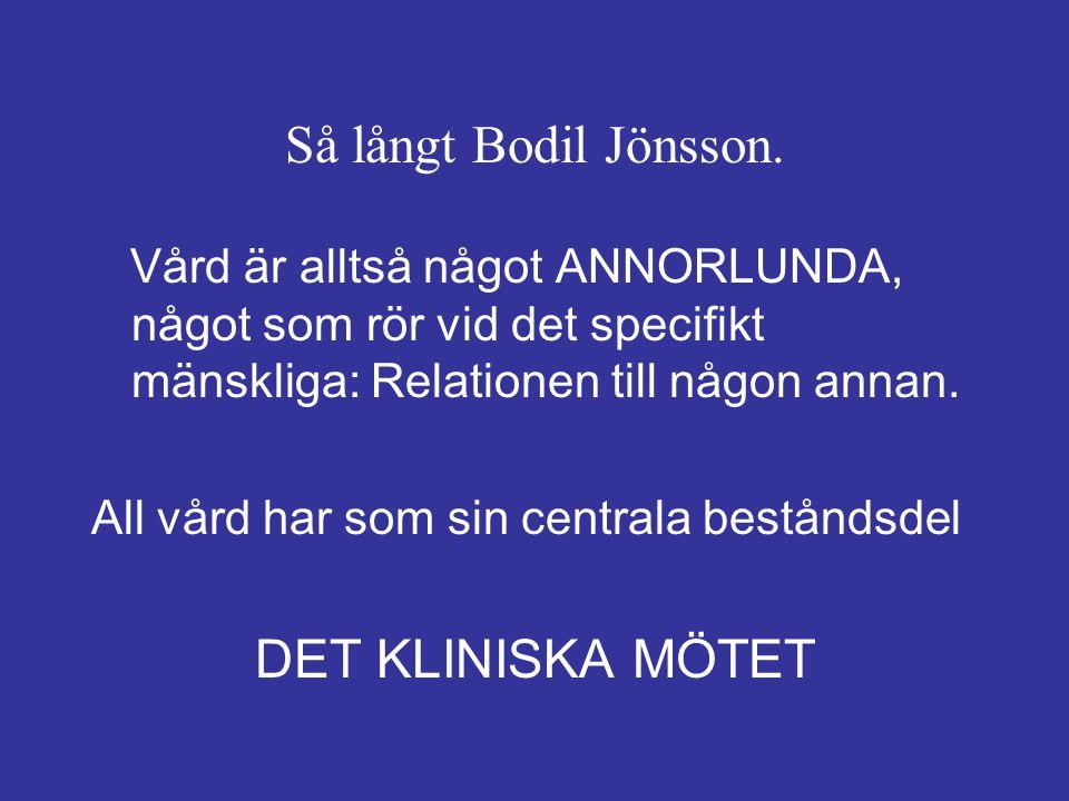 Så långt Bodil Jönsson. Vård är alltså något ANNORLUNDA, något som rör vid det specifikt mänskliga: Relationen till någon annan. All vård har som sin