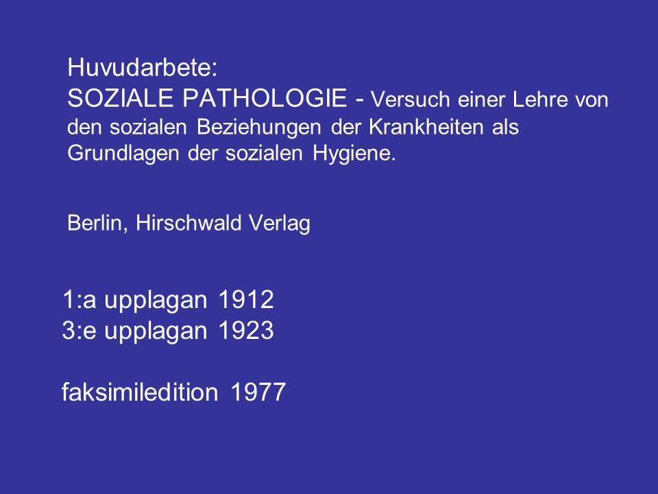 Huvudarbete: SOZIALE PATHOLOGIE - Versuch einer Lehre von den sozialen Beziehungen der Krankheiten als Grundlagen der sozialen Hygiene. Berlin, Hirsch
