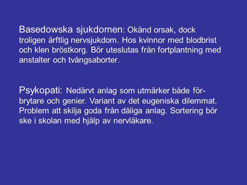 Basedowska sjukdomen : Okänd orsak, dock troligen ärftlig nervsjukdom. Hos kvinnor med blodbrist och klen bröstkorg. Bör uteslutas från fortplantning
