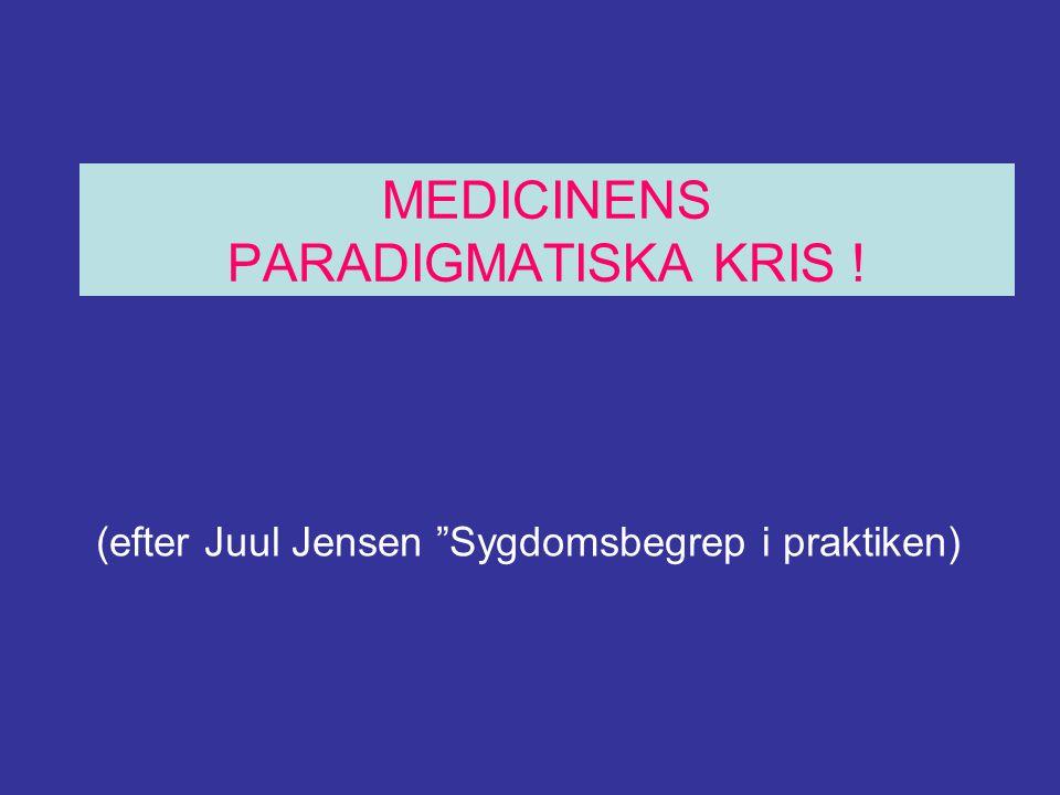 """MEDICINENS PARADIGMATISKA KRIS ! (efter Juul Jensen """"Sygdomsbegrep i praktiken)"""