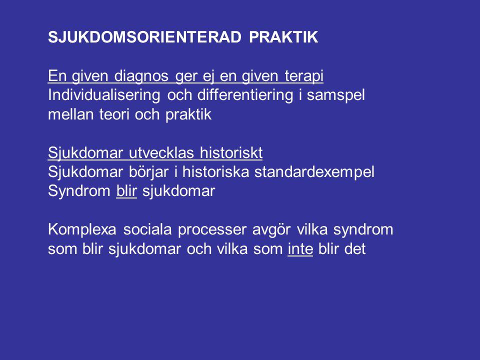 SJUKDOMSORIENTERAD PRAKTIK En given diagnos ger ej en given terapi Individualisering och differentiering i samspel mellan teori och praktik Sjukdomar