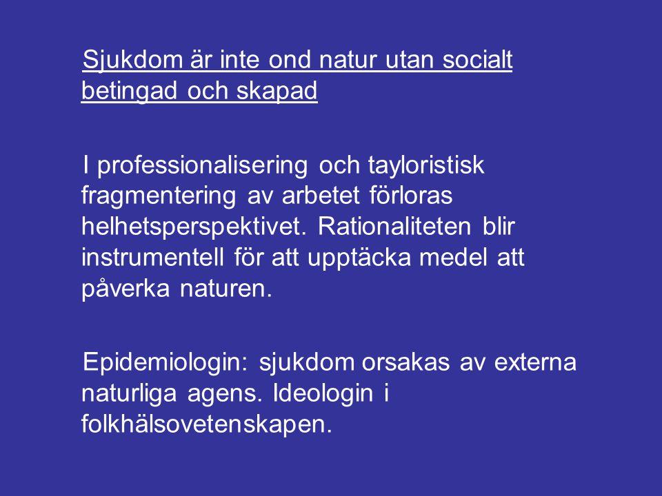 Sjukdom är inte ond natur utan socialt betingad och skapad I professionalisering och tayloristisk fragmentering av arbetet förloras helhetsperspektive