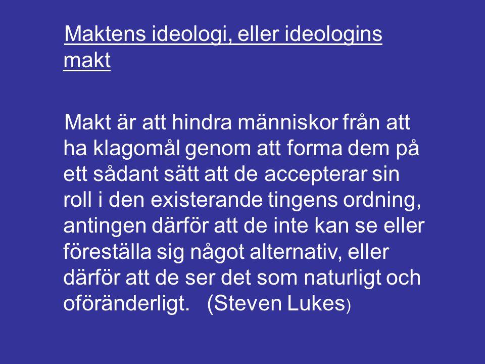 Maktens ideologi, eller ideologins makt Makt är att hindra människor från att ha klagomål genom att forma dem på ett sådant sätt att de accepterar sin