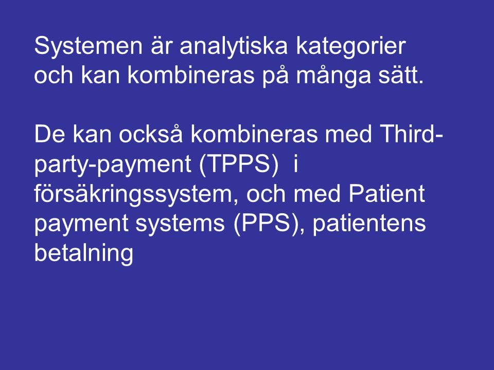 Systemen är analytiska kategorier och kan kombineras på många sätt. De kan också kombineras med Third- party-payment (TPPS) i försäkringssystem, och m