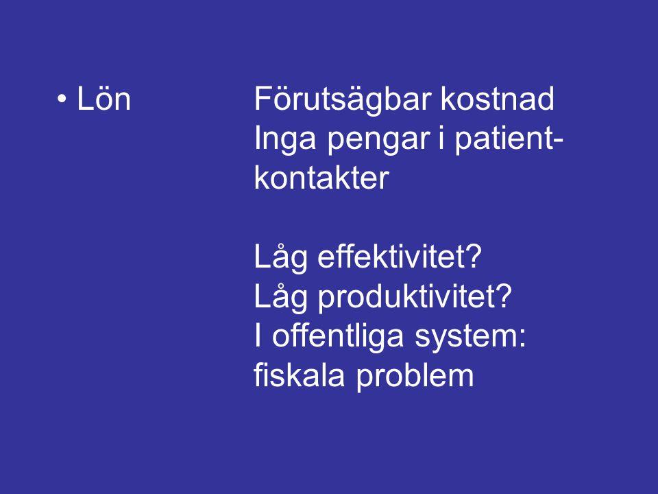 LönFörutsägbar kostnad Inga pengar i patient- kontakter Låg effektivitet? Låg produktivitet? I offentliga system: fiskala problem