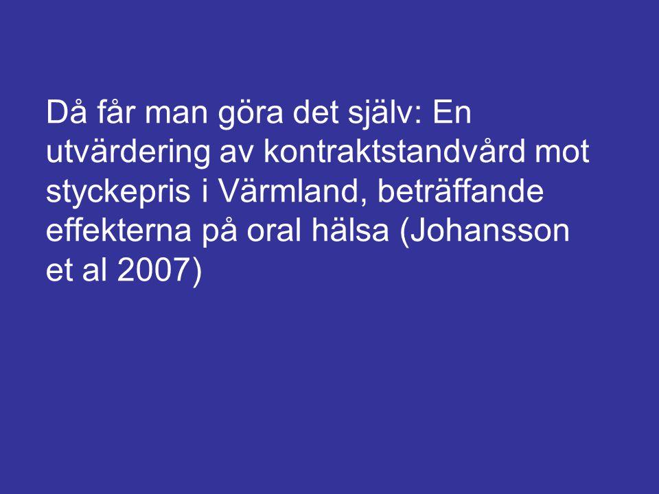 Då får man göra det själv: En utvärdering av kontraktstandvård mot styckepris i Värmland, beträffande effekterna på oral hälsa (Johansson et al 2007)