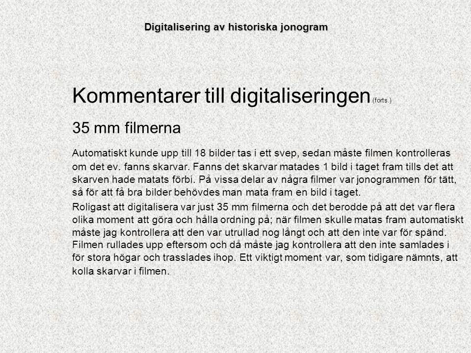 Kommentarer till digitaliseringen (forts.) 35 mm filmerna Automatiskt kunde upp till 18 bilder tas i ett svep, sedan måste filmen kontrolleras om det