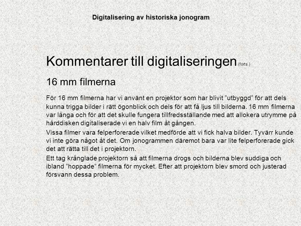 """Kommentarer till digitaliseringen (forts.) 16 mm filmerna För 16 mm filmerna har vi använt en projektor som har blivit """"utbyggd"""" för att dels kunna tr"""