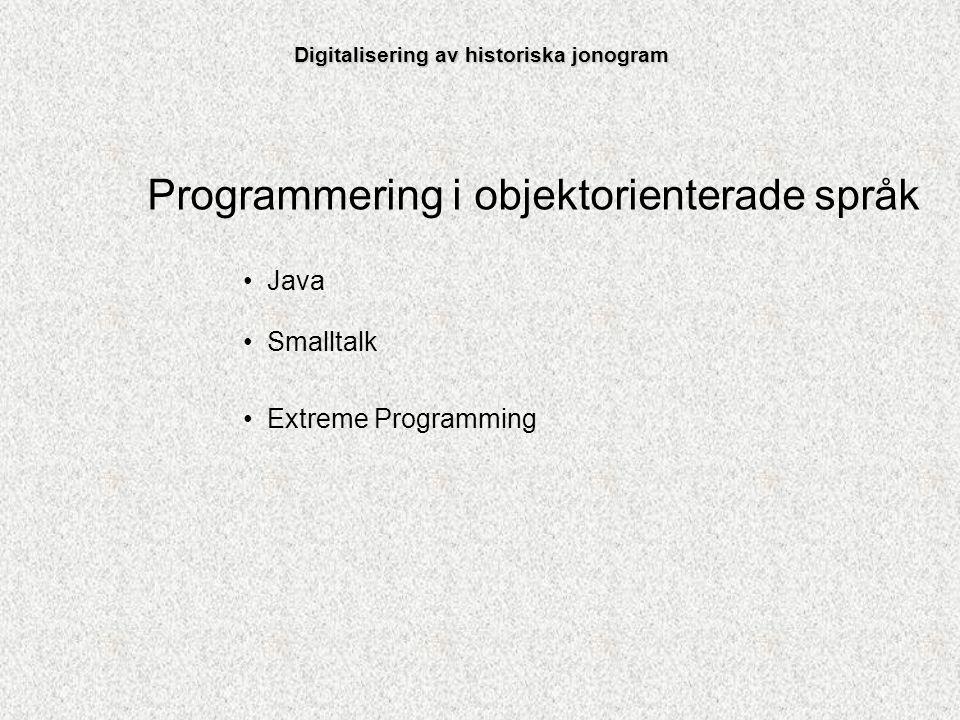 Programmering i objektorienterade språk Java Smalltalk Extreme Programming Digitalisering av historiska jonogram