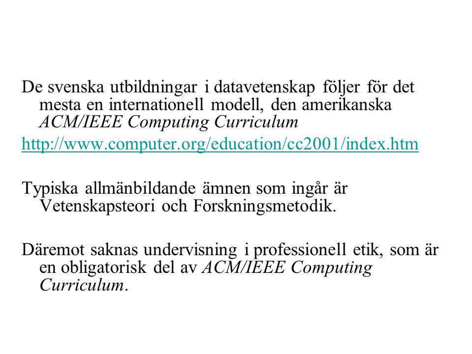 De svenska utbildningar i datavetenskap följer för det mesta en internationell modell, den amerikanska ACM/IEEE Computing Curriculum http://www.computer.org/education/cc2001/index.htm Typiska allmänbildande ämnen som ingår är Vetenskapsteori och Forskningsmetodik.