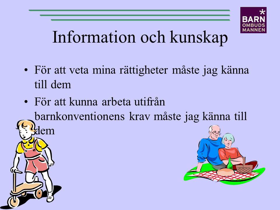 Information och kunskap För att veta mina rättigheter måste jag känna till dem För att kunna arbeta utifrån barnkonventionens krav måste jag känna til