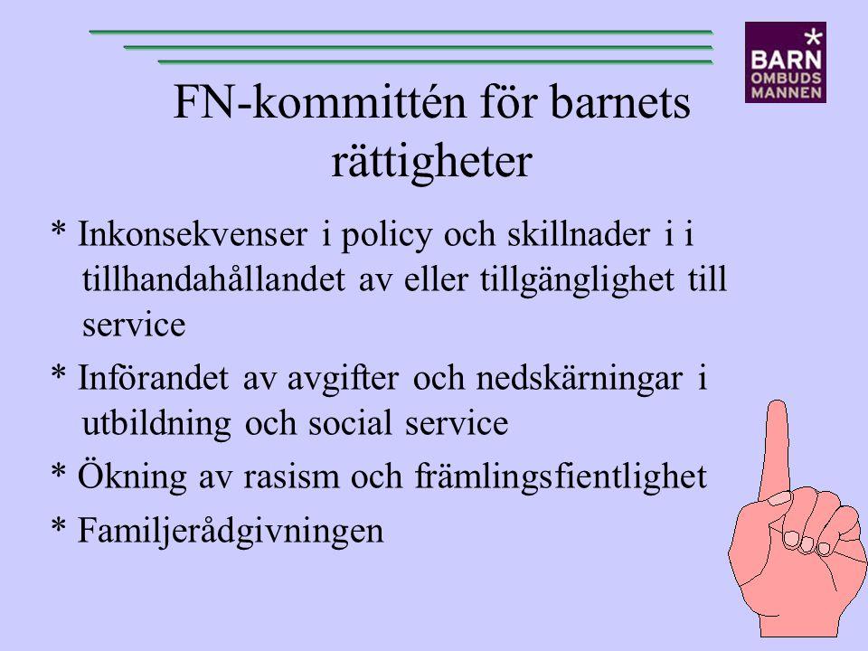 FN-kommittén för barnets rättigheter * Inkonsekvenser i policy och skillnader i i tillhandahållandet av eller tillgänglighet till service * Införandet